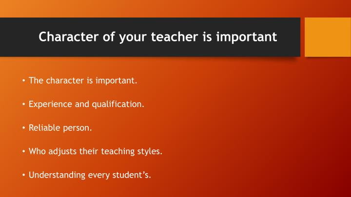 Character of your teacher is important