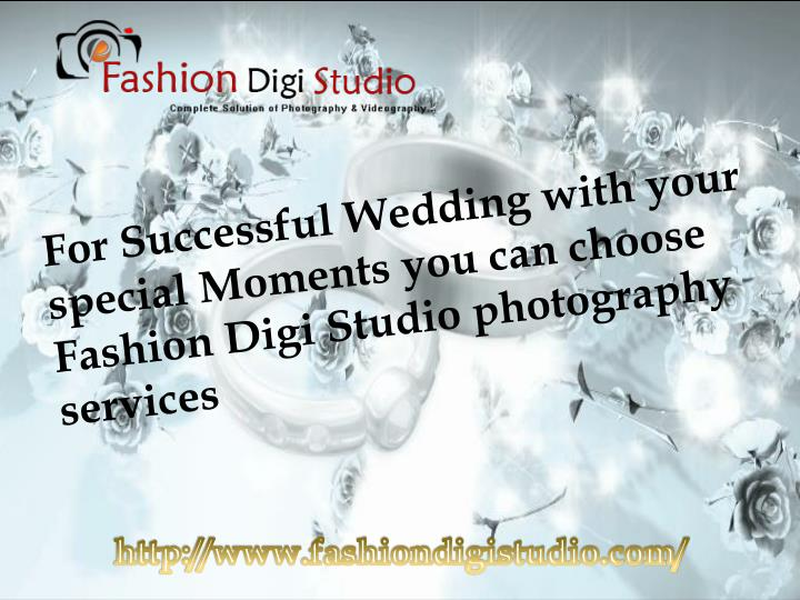 For Successful Wedding with your special Moments you can choose Fashion