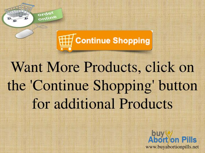 Want More Products, click on the 'Continue Shopping' button for additional Products