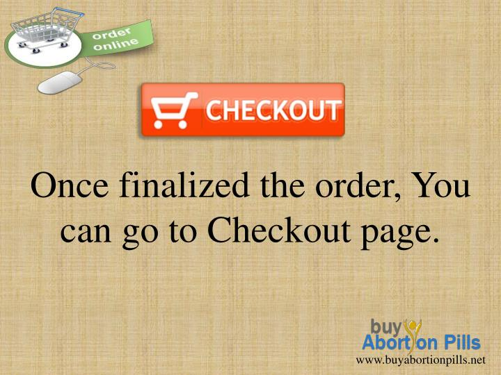 Once finalized the order, You can go to Checkout page.