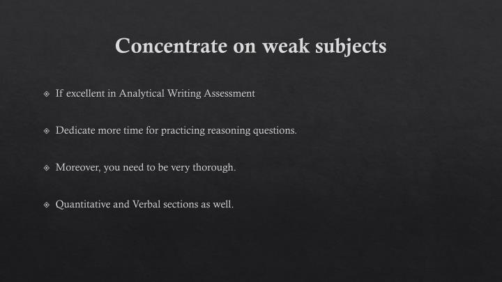 Concentrate on weak subjects