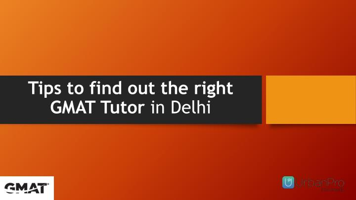 Tips to find out the right gmat tutor in delhi