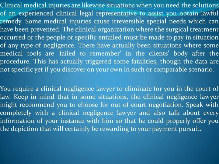 Clinical medical injuries are likewise situations when you need the solutions of an experienced clin...