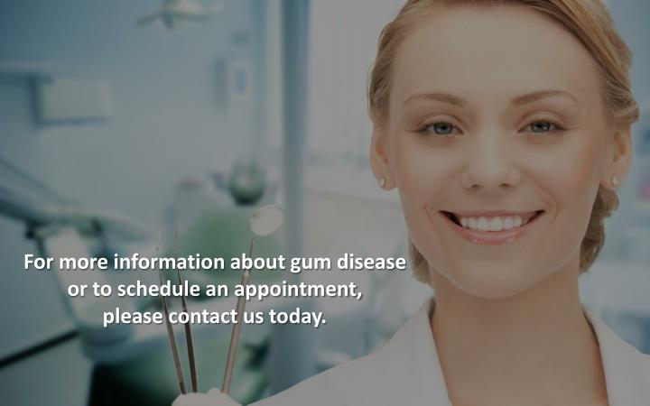 For more information about gum disease
