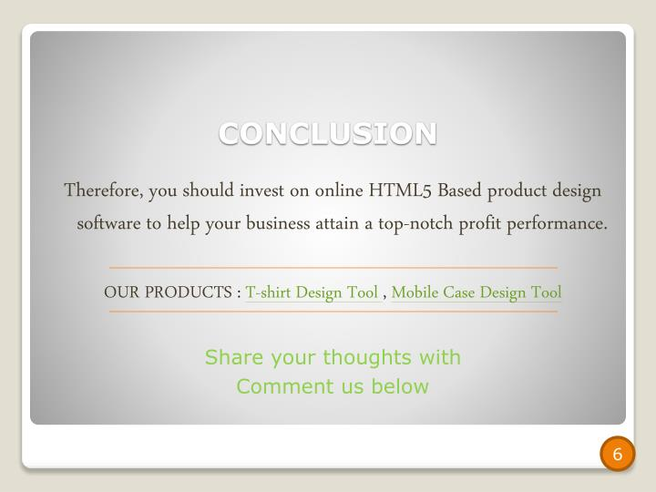 Therefore, you should invest on online HTML5 Based product design software to help your business attain a top-notch profit performance