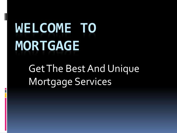 get the best and unique mortgage services n.