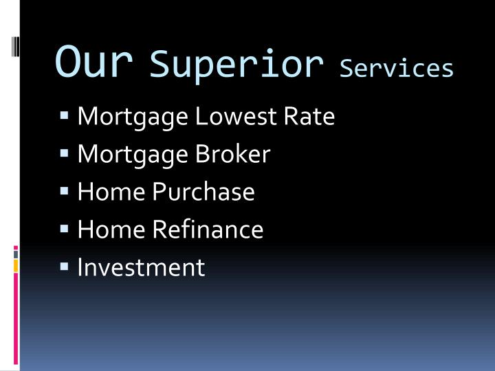 Our superior services
