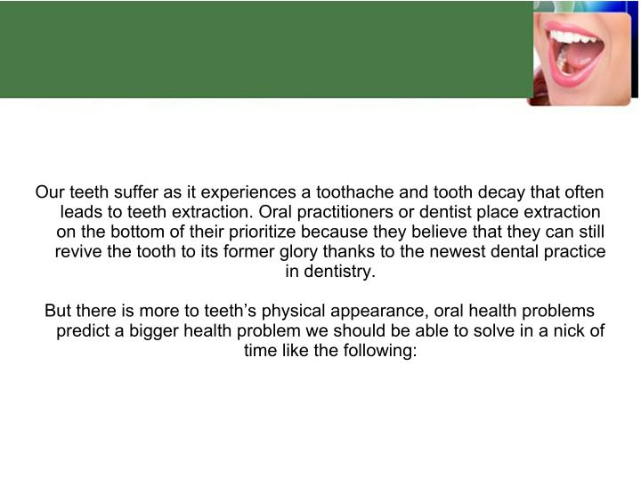 Our teeth suffer as it experiences a toothache and tooth decay that often
