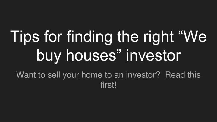 Tips for finding the right we buy houses investor