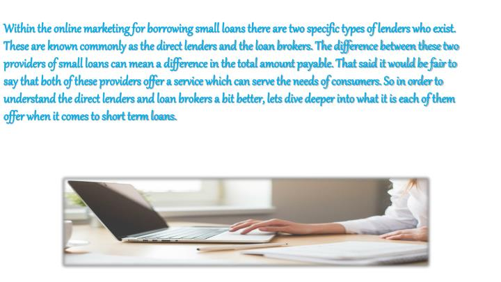 Within the online marketing for borrowing small loans there are two specific types of lenders who ex...