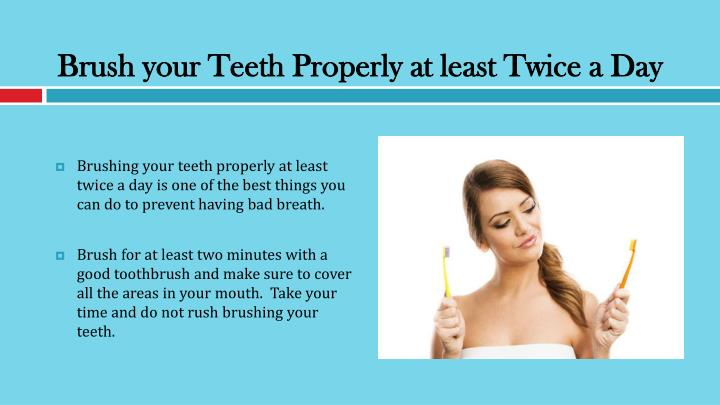 Brush your Teeth Properly at least Twice a Day