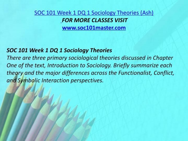 SOC 101 Week 1 DQ 1 Sociology Theories (Ash)