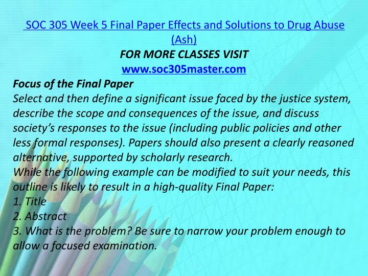 SOC 305 Week 5 Final Paper Effects and Solutions to Drug Abuse (Ash)