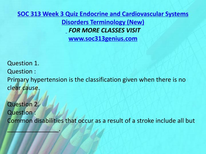 SOC 313 Week 3 Quiz Endocrine and Cardiovascular Systems Disorders Terminology (New)