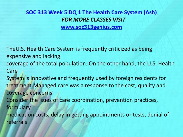 SOC 313 Week 5 DQ 1 The Health Care System (Ash)