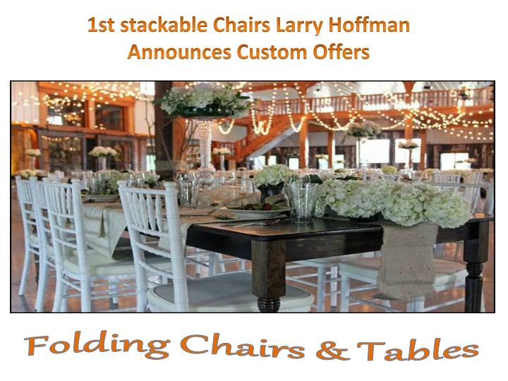 1st stackable Chairs Larry Hoffman Announces Custom Offers