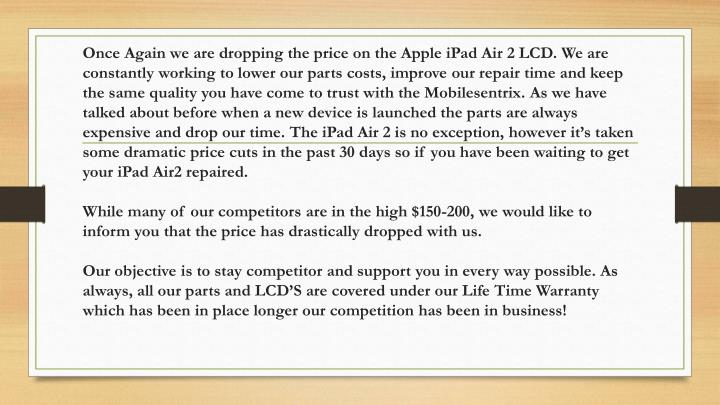 Once Again we are dropping the price on the Apple iPad Air 2 LCD. We are constantly working to lower...