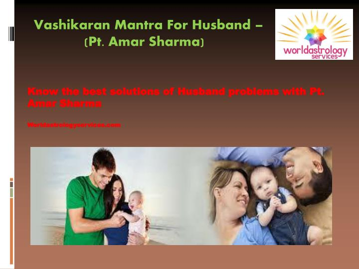 Know the best solutions of husband problems with pt amar sharma worldastrologyservices com