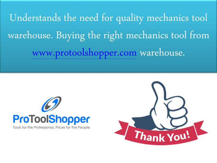 Understands the need for quality mechanics tool warehouse. Buying the right mechanics