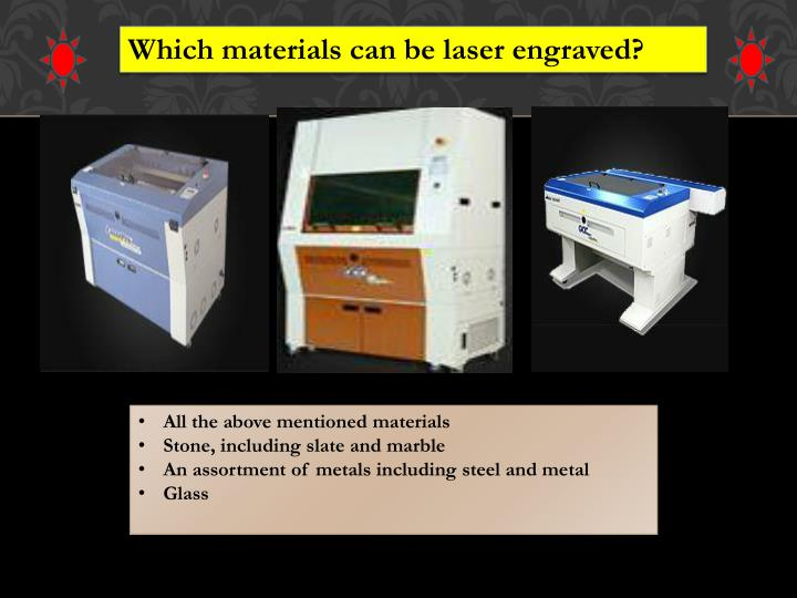 Which materials can be laser engraved?