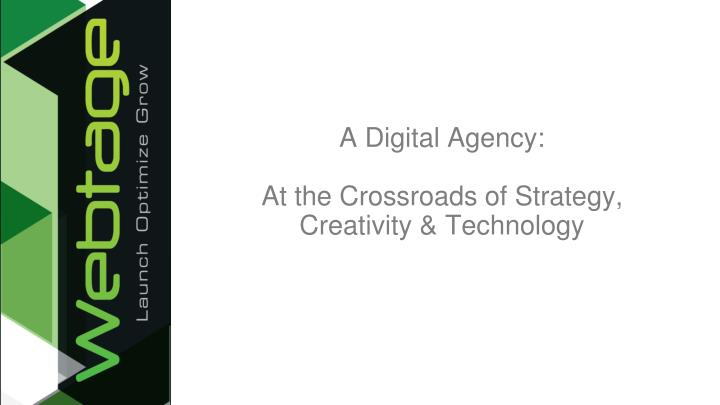 A digital agency at the crossroads of strategy creativity technology
