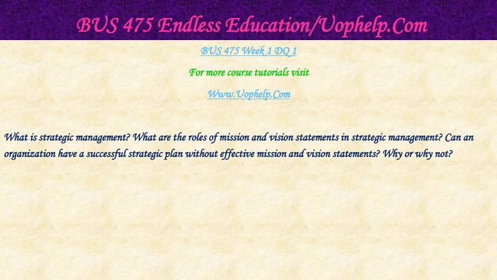 BUS 475 Endless Education/Uophelp.Com