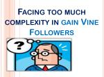 facing too much complexity in gain vine followers