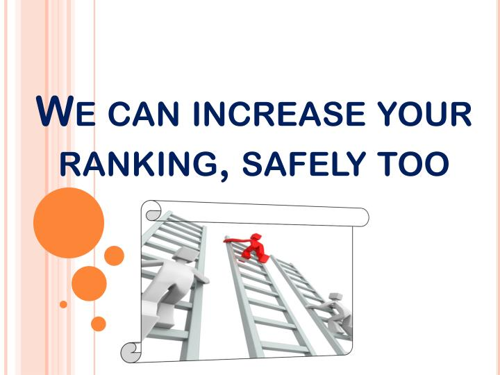 We can increase your ranking, safely too