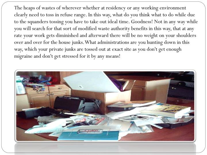 The heaps of wastes of wherever whether at residency or any working environment clearly need to toss...