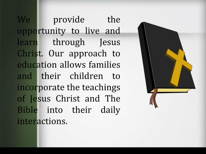 We provide the opportunity to live and learn through Jesus Christ. Our approach to education allows ...