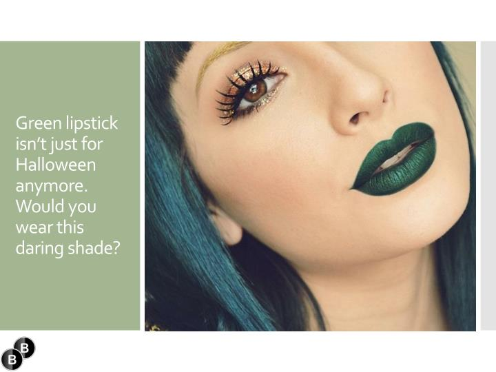 Green lipstick isn't just for Halloween anymore. Would you wear this daring shade?