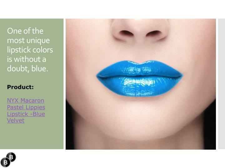 One of the most unique lipstick colors is without a doubt, blue.