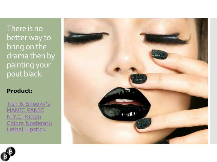 There is no better way to bring on the drama then by painting your pout black.