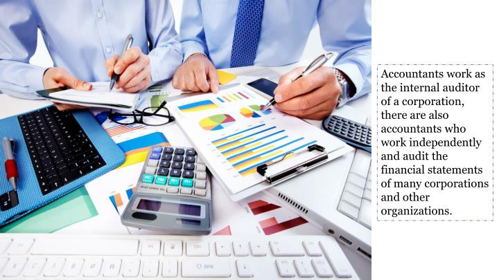 Accountants work as the internal auditor of a corporation, there are also accountants who work