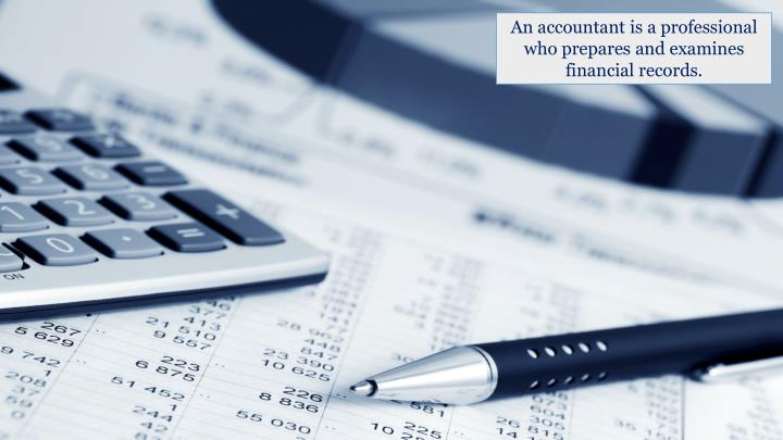 An accountant is a professional who prepares and examines financial records.
