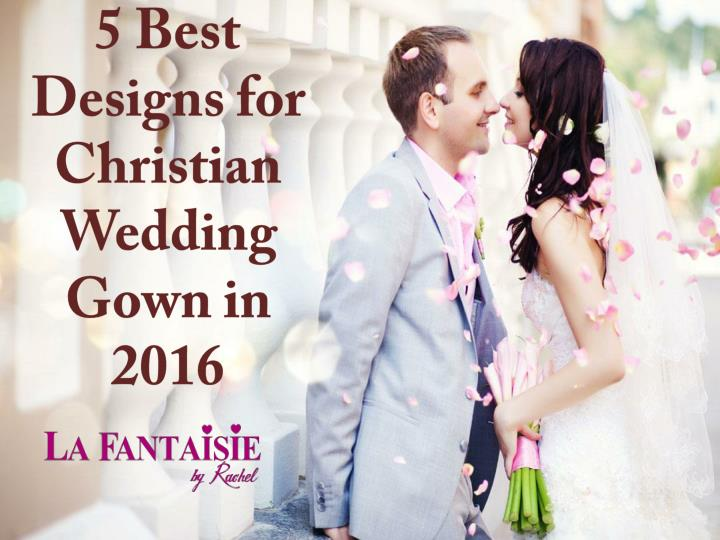 5 b est d esigns for christian wedding gown in 2016 n.