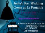 india s best wedding gown at la fantaisie