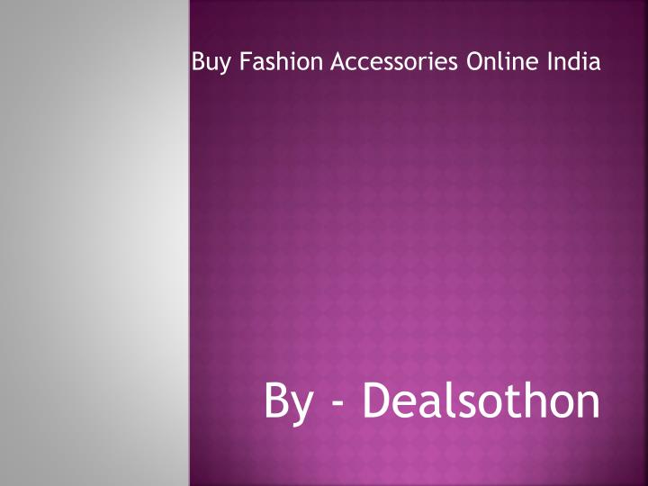 Buy fashion accessories online india by dealsothon