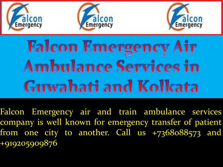 Falcon Emergency Air Ambulance Services in Guwahati and Kolkata