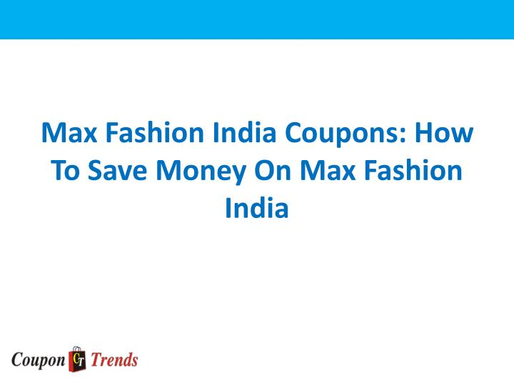 Max fashion india coupons how to save money on max fashion india