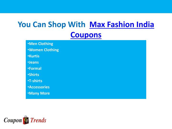You can shop with max fashion india coupons