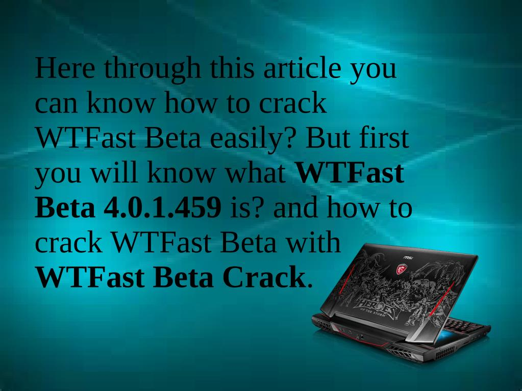 PPT - How To Crack WTFast Beta? PowerPoint Presentation - ID