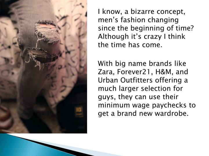 I know, a bizarre concept, men's fashion changing since the beginning of time? Although it's cra...