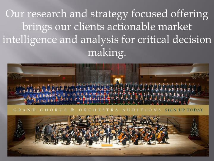 Our research and strategy focused offering brings our clients actionable market intelligence and ana...