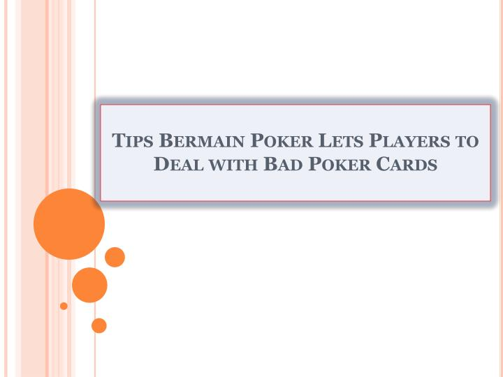 Tips bermain poker lets players to deal with bad poker cards