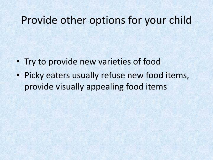 Provide other options for your child