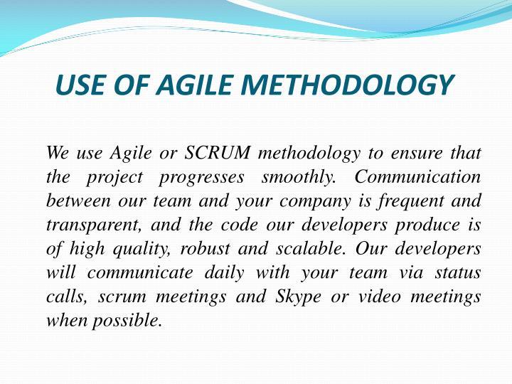 USE OF AGILE METHODOLOGY