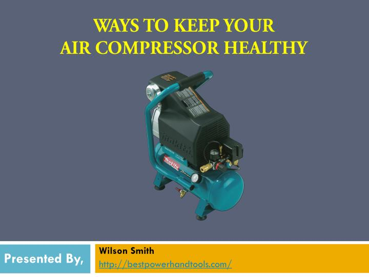 Ways to keep your air compressor healthy