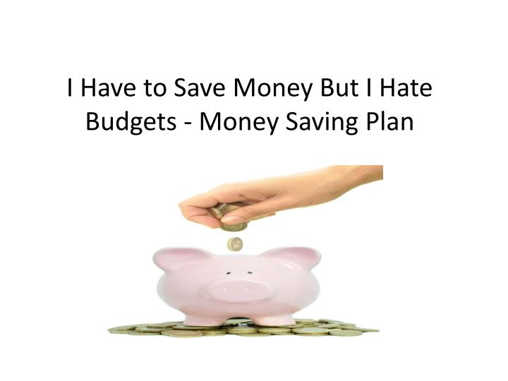 i have to save money but i hate budgets money saving plan n.