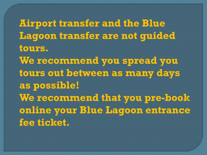 Airport transfer and the Blue Lagoon transfer are not guided tours.